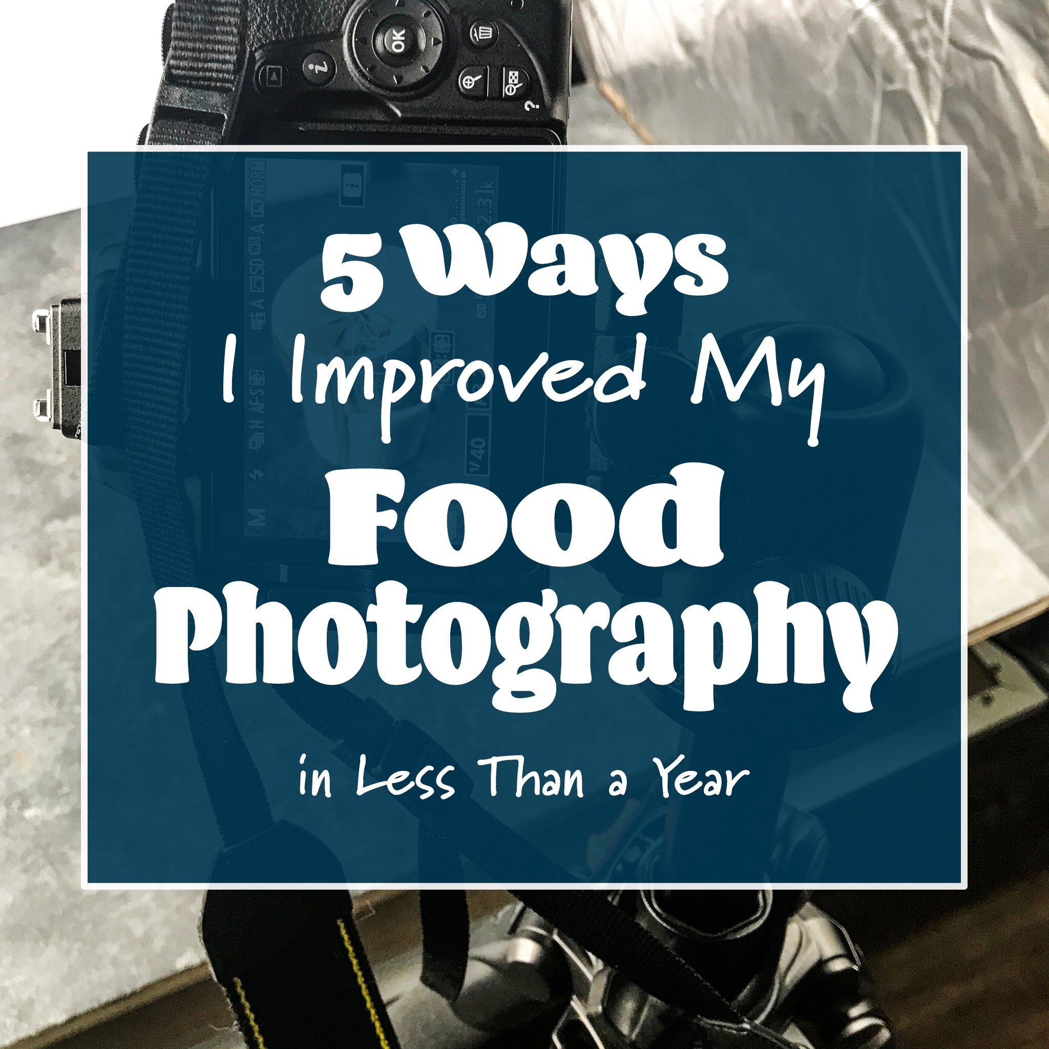 Cover photo for 5 Ways I improved my Food Photography in Less Than a Year.
