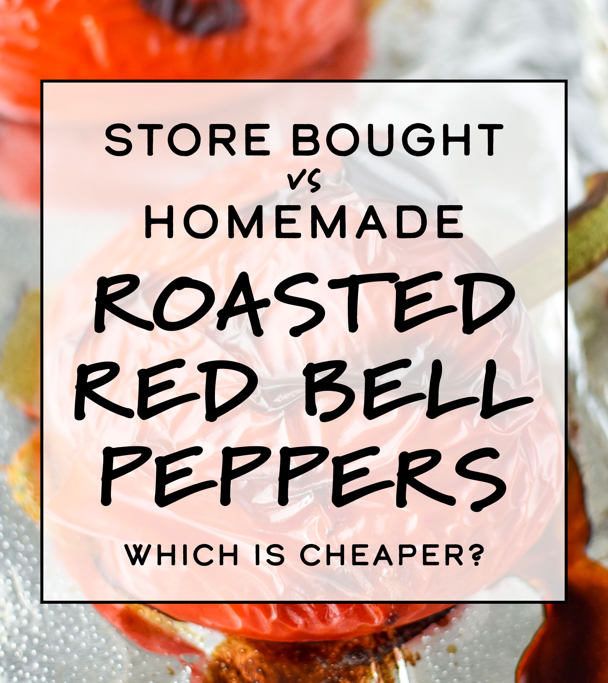 Store Bought Vs Homemade Roasted Red Bell Peppers Project Meal Plan