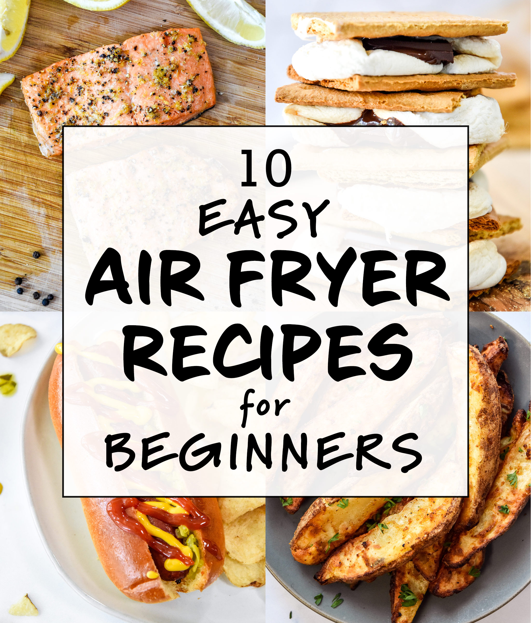 cover image for the post 10 easy air fryer recipes for beginners with potato wedges, salmon, hot dogs, and smores.